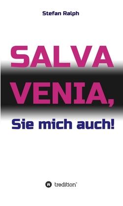 Salva Venia, Sie mich auch! von Ralph,  Stefan