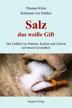 Salz – das weiße Gift von Klein,  Thomas, von Helden,  Raimund