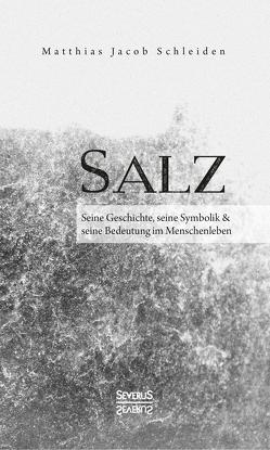 Salz. Seine Geschichte, seine Symbolik und seine Bedeutung im Menschenleben. von Schleiden,  Matthias Jacob