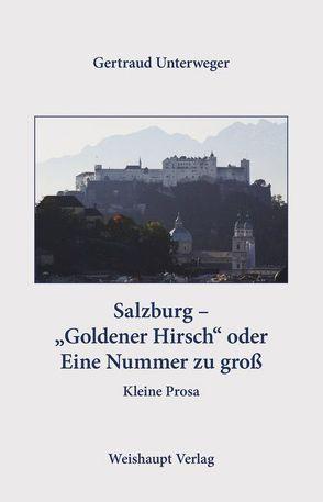 """Salzburg – """"Goldener Hirsch"""" oder Eine Nummer zu groß  Salzburg – """"Goldener Hirsch"""" oder Eine Nummer zu groß von Unterweger,  Gertraud"""