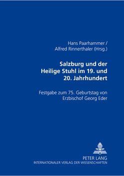 Salzburg und der Heilige Stuhl im 19. und 20. Jahrhundert von Paarhammer,  Hans, Rinnerthaler,  Alfred