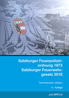 Salzburger Feuerpolizeiordnung 1973 / Salzburger Feuerwehrgesetz 2018 von proLIBRIS VerlagsgesmbH