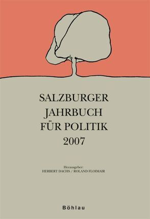 Salzburger Jahrbuch für Politik / Jahrgang 2007 von Dachs,  Herbert, Floimair,  Roland