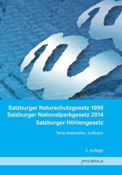 Salzburger Naturschutzgesetz 1999 / Salzburger Nationalparkgesetz 2014 / Salzburger Höhlengesetz von proLIBRIS VerlagsgesmbH