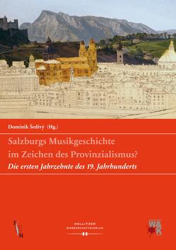 Salzburgs Musikgeschichte im Zeichen des Provinzialismus? von Sedivy,  Dominik