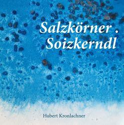 Salzkörner. Soizkerndl von Großruck,  Thomas, Kronlachner,  Hubert, Kronlachner,  Katrin