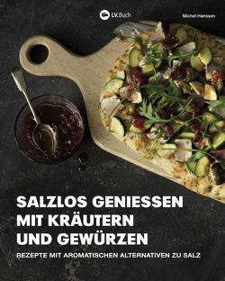 Salzlos genießen mit Kräutern und Gewürzen von Hanssen,  Michel