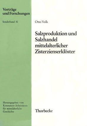 Salzproduktion, Salzhandel und Salinenbeteiligungen mitteleuropäischer Zisterzienserklöster von Volk,  Otto