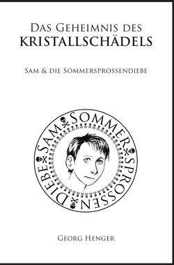Sam & die Sommersprossendiebe / Das Geheimnis des Kristallschädels von Henger,  Georg