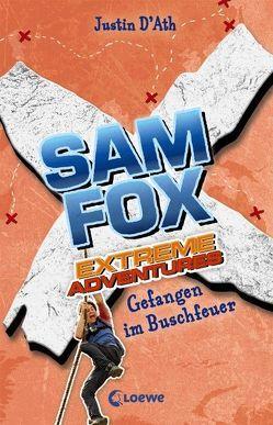 Sam Fox – Extreme Adventures – Gefangen im Buschfeuer von D'Ath,  Justin, Tandetzke,  Sabine