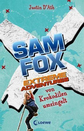 Sam Fox – Extreme Adventures – Von Krokodilen umzingelt von D'Ath,  Justin, Tandetzke,  Sabine