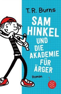 Sam Hinkel und die Akademie für Ärger von Burns,  T.R., Dreller,  Christian