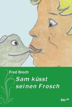Sam küsst seinen Frosch von Brech,  Fred