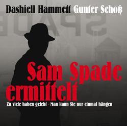 Sam Spade ermittelt von Hammett,  Dashiell, Leonardi,  Imme, Schoss,  Gunter, Schwarz,  Benjamin, Unterlauf,  Ulrich, Zschiedrich,  Alexander, Zschiedrich,  Gerda