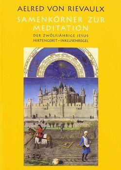 Samenkörner zur Meditation von Brem,  Hildegard, Rievaulx,  Aelred von, Schwarzbauer,  Josef
