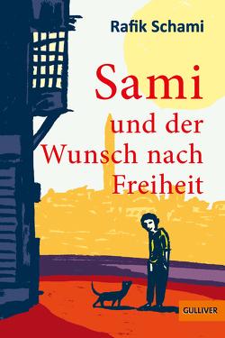 Sami und der Wunsch nach Freiheit von Schami,  Rafik, Waechter,  Philip