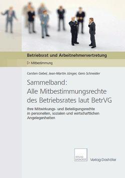 Sammelband: Alle Mitbestimmungsrechte des Betriebsrates laut BetrVG von Gebel,  Carsten, Jünger,  Jean-Martin, Schneider,  Gero