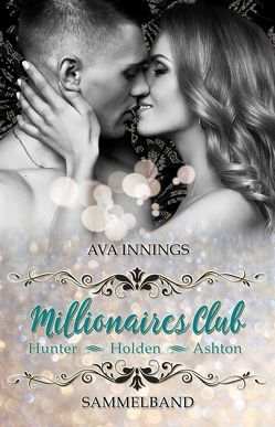 Sammelband Millionaires Club – Hunter | Holden | Ashton von Innings,  Ava