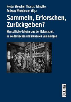 Sammeln, Erforschen, Zurückgeben? von Schnalke,  Thomas, Stoecker,  Holger, Winkelmann,  Andreas