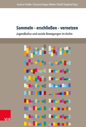 Sammeln – erschließen – vernetzen von Detlef Siegfried, Fiedler,  Gudrun, Rappe-Weber,  Susanne