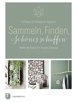 Sammeln, Finden, Schönes schaffen von Kjeldsen,  Christina B., Krøyer,  Pia