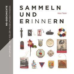 Sammeln und Erinnern – NS-Geschichte im Spiegel des Kieler Museumsbestandes von Tillmann,  Doris, Töpfer,  Katja