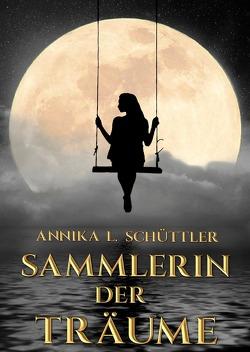 Sammlerin der Träume von Schüttler,  Annika