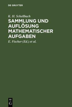 Sammlung und Auflösung mathematischer Aufgaben von Fischer,  E., Lieber,  H., Schellbach,  K. H.