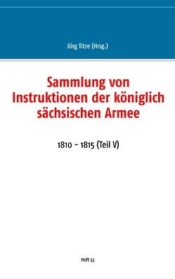 Sammlung von Instruktionen der königlich sächsischen Armee von Titze,  Jörg