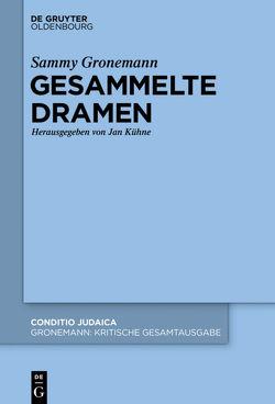 Sammy Gronemann: Kritische Gesamtausgabe / Gesammelte Dramen von Gronemann,  Sammy, Kühne,  Jan