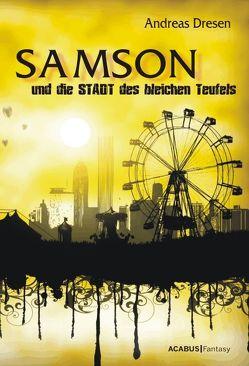 Samson und die STADT des bleichen Teufels von Dresen,  Andreas