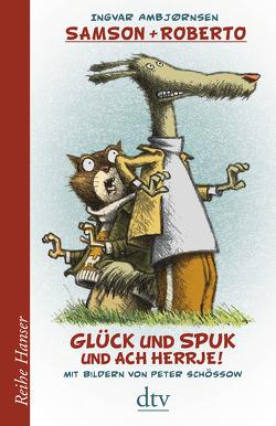 Samson und Roberto Glück und Spuk und ach herrje! von Ambjörnsen,  Ingvar, Haefs,  Gabriele, Schössow,  Peter