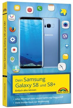 Samsung Galaxy S8 und S8+ – Einfach alles können – Tipps und Tricks – aktuell mit Android 7 von Immler,  Christian