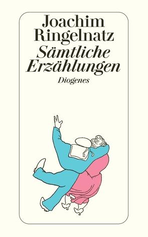 Sämtliche Erzählungen von Pape,  Walter, Ringelnatz,  Joachim