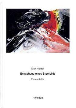 Max Hölzer – Werkausgabe / Sämtliche Gedichte / Entstehung eines Sternbilds von Albers,  Bernhard, Götz,  K O, Hölzer,  Max