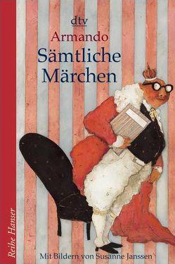 Sämtliche Märchen von Armando, Janssen,  Susanne, Müller-Haas,  Marlene, Pressler,  Mirjam
