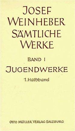 Sämtliche Werke / Die Jugendwerke. Lyrik, Drama, Prosa von Jenaczek,  Friedrich, Nadler,  Josef, Weinheber,  Hedwig, Weinheber,  Josef