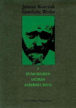 Sämtliche Werke / Humoresken, Satiren, Albernes Zeug von Dauzenroth,  Erich, Koestler,  Nora, Korczak,  Janusz