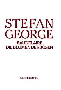 Sämtliche Werke in achtzehn Bänden / Baudelaire. Die Blumen des Bösen von George,  Stefan, Landmann,  Georg P