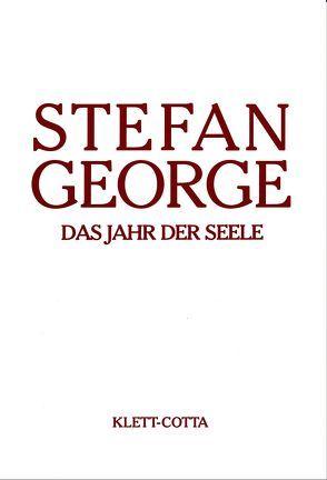 Sämtliche Werke in achtzehn Bänden / Das Jahr der Seele von George,  Stefan, Landmann,  Georg P