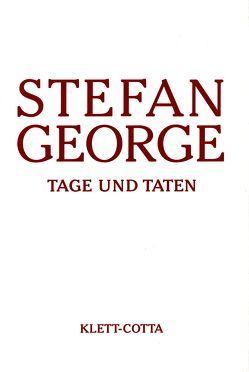 Sämtliche Werke in achtzehn Bänden / Tage und Taten von George,  Stefan