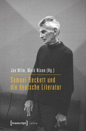 Samuel Beckett und die deutsche Literatur von Nixon,  Mark, Wilm,  Jan
