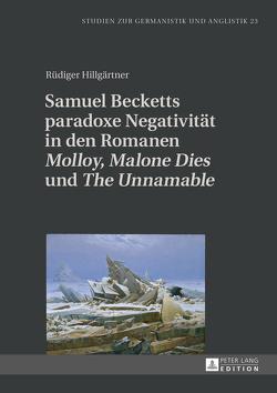 Samuel Becketts paradoxe Negativität in den Romanen «Molloy», «Malone Dies» und «The Unnamable» von Hillgärtner,  Rüdiger