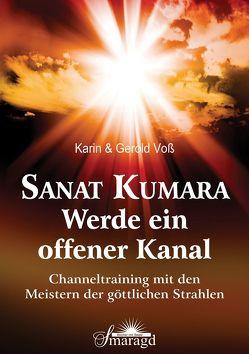 Sanat Kumara -Werde ein offener Kanal von Voß,  Gerald, Voß,  Karin