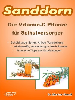 Sanddorn. Die Vitamin-C Pflanze für Selbstversorger. von Strauß,  Markus