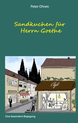 Sandkuchen für Herrn Goethe von Ohren, Peter