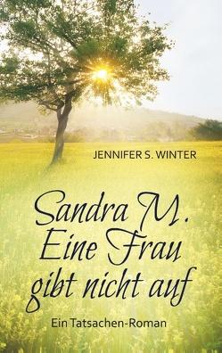 Sandra M. Eine Frau gibt nicht auf von Winter,  Jennifer S.