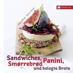 Sandwiches, Panini, Smørrebrød und belegte Brote von Arras,  Klaus, Briol,  Katja