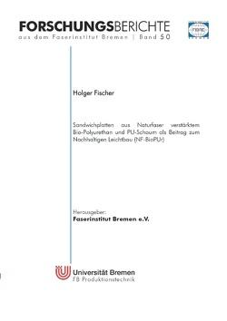 Sandwichplatten aus Naturfaser verstärktem Bio-Polyurethan und PU-Schaum als Beitrag zum Nachhaltigen Leichtbau (NF-BioPUr) von Fischer,  Holger