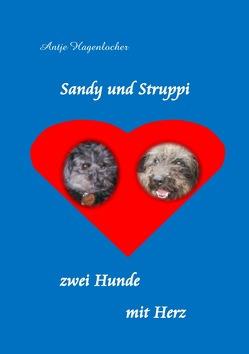 Sandy und Struppi – zwei Hunde mit Herz von Hagenlocher,  Antje